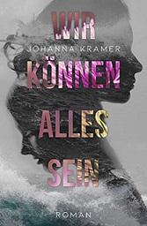 """""""Wir können alles sein"""" von Johanna Kramer"""